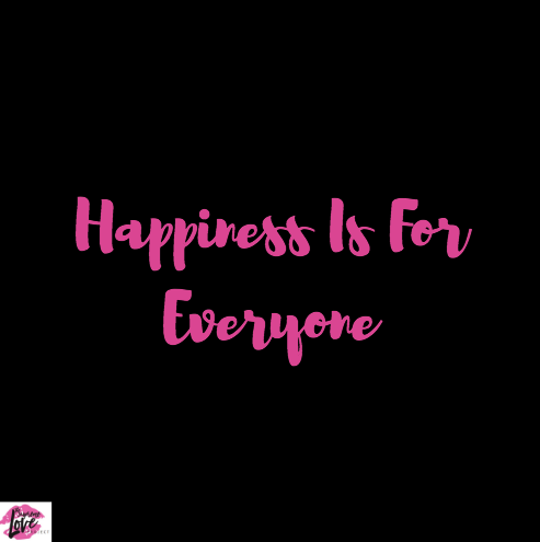 Happiness Is For You