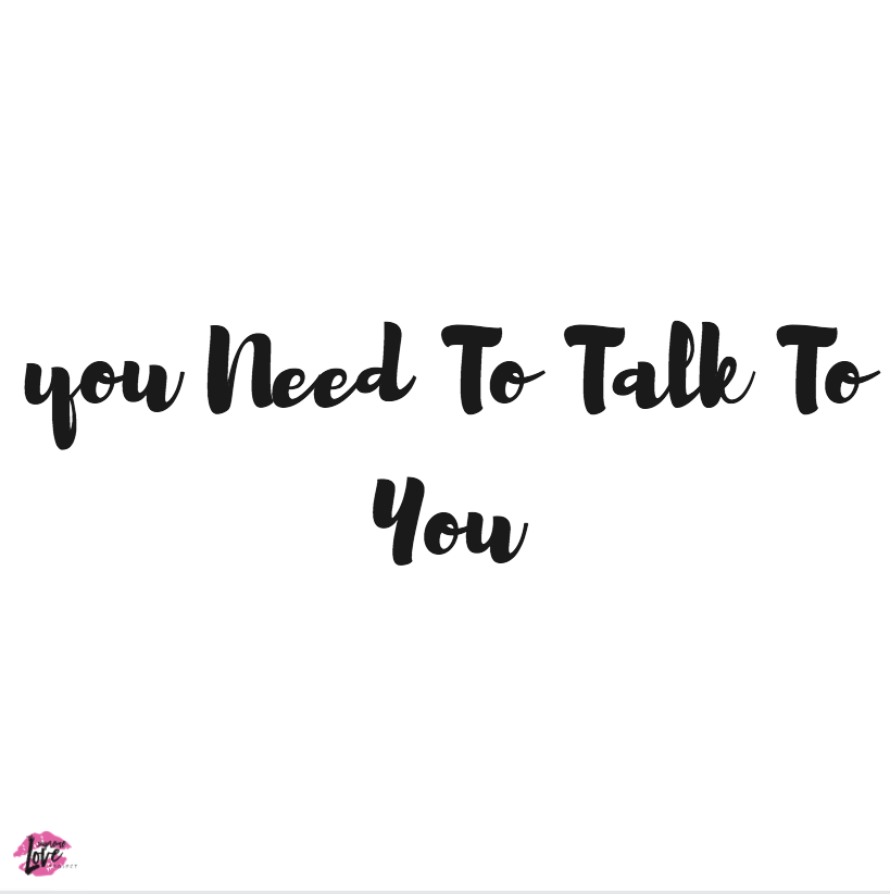 you Need To Talk To You