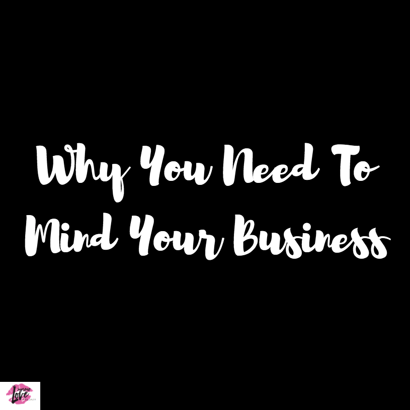 Why You Need To Mind Your Own Business