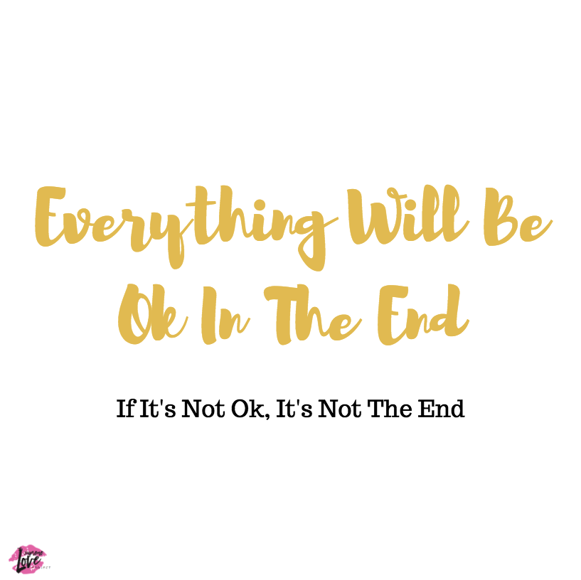 Everything Will Be Ok In The End