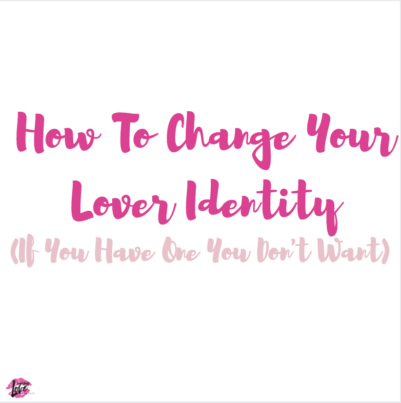How To Change Your Lover Identity (If You Have One You Don't Want)