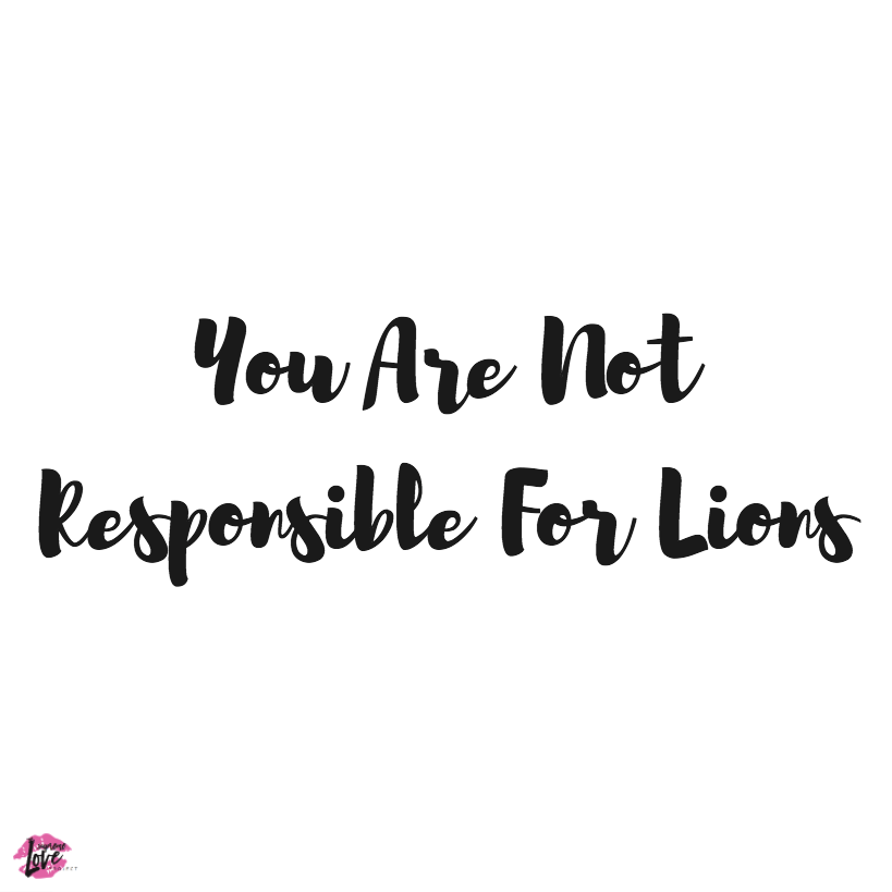 You Are Not Responsible For Lions