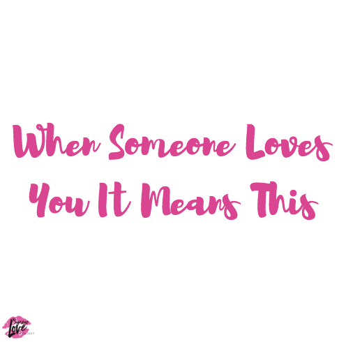 When Someone Loves You, It Means This.