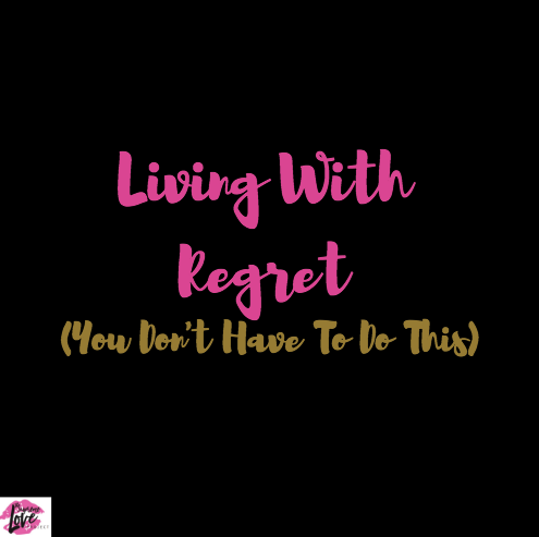 Living With Regret (You Don't Have To Do This)