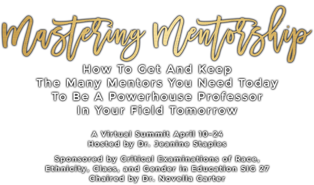 Mastering Mentorship: How To Get And Keep The Many Mentors You Need Today To Be A Powerhouse Professor In Your Field Tomorrow