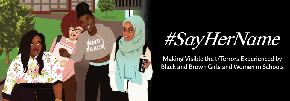 #SayHerName - Making Visible the t/Terrors Experienced by Black and Brown Girls and Women in Schools